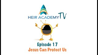 Heir Academy TV Episode 17 - Jesus Can Protect Us
