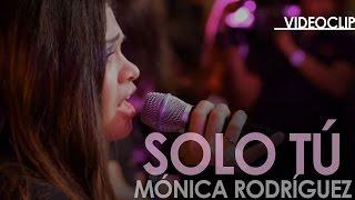 Mónica - Solo tú (Videoclip)