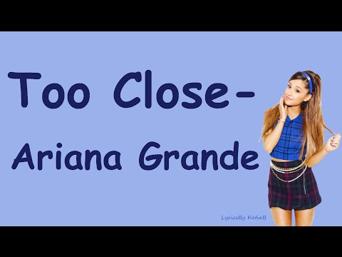 Too Close (With Lyrics) - Ariana Grande