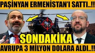PAŞİNYAN ERMENİSTAN'I SATTI..!! AVRUPA 3 MİYON DOLAR VERDİ..!! (Azerbaycan Türkiye Son Dakika)