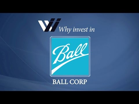 Ball Corp - Why Invest in