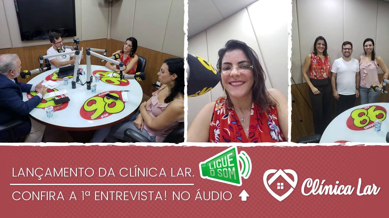 Lançamento Clínica Lar - Entrevista para Radio 98 FM