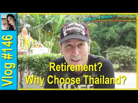 Vlog 146 - Retirement? Why Choose Thailand?