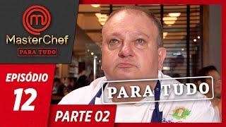 MASTERCHEF PARA TUDO (18/06/2019) | PARTE 2 | EP 12