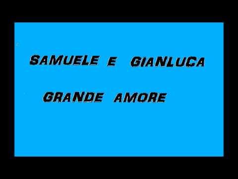 GRANDE AMORE - Gianluca & Samuele
