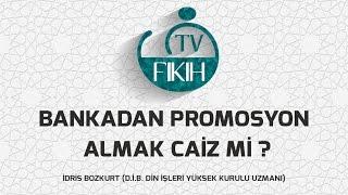 BANKALARIN VERDİĞİ PROMOSYON PARASINI ALMAK CAİZ Mİ ? - İDRİS BOZKURT