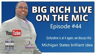 Big Rich Live #44 | Go Fund Me is at it again | Michigan State puts band-aid on a wound