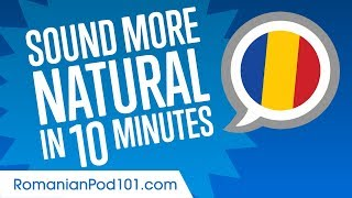 Sound More Natural in Romanian in 10 Minutes
