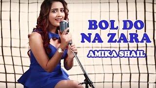 Bol Do Na Zara (Azhar)   Female Cover by Amika Shail