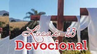 Lucas 23 - Devocional (Leia a descrição do vídeo)