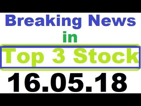 Top 3  Breaking News Stock  || best stock for 2018 || today stock