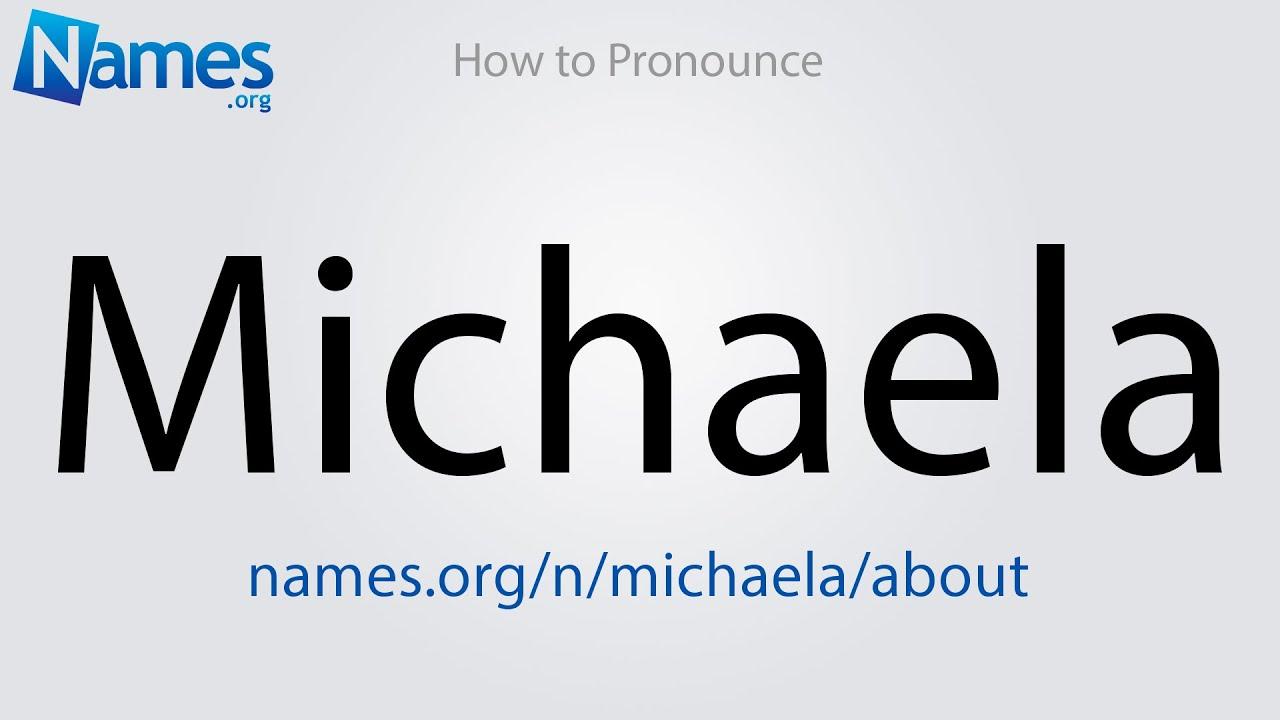 How to Pronounce Michaela - YouTube