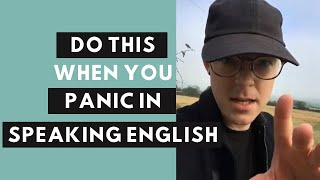 Do THIS if you panic when speaking English