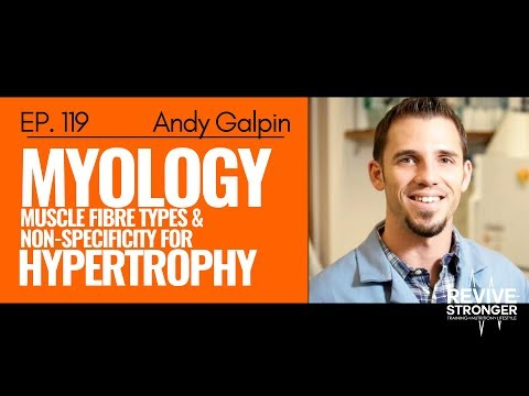119: Andy Galpin - Myology: Muscle Fibre Types & Non-Specificity for Hypertrophy