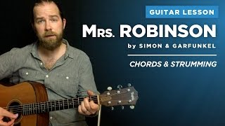 Guitar Lesson For Mrs Robinson 1 Of 2 By Simon Garfunkel Easy Chords Strumming
