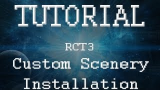 RCT3 Tutorial - How to Install Custom Scenery