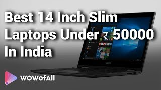 Best 14 Inch Slim Laptops Under ₹ 50000 budget in India: Complete List with Features & Details