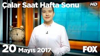 20 Mayıs 2017 Çalar Saat Hafta Sonu