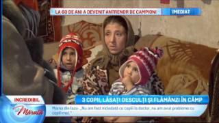 Trei copii, lasati desculti si flamanzi in camp