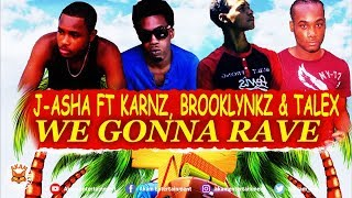J-Asha Ft. Karnz, Brooklynkz & Talex -  We Gonna Rave [Island Sun Riddim] May 2018