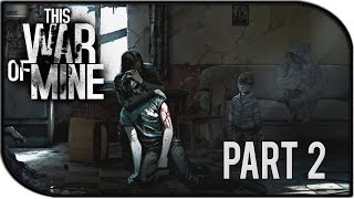 """This War of Mine Gameplay Part 2 – """"Dangerous Scavenging"""""""
