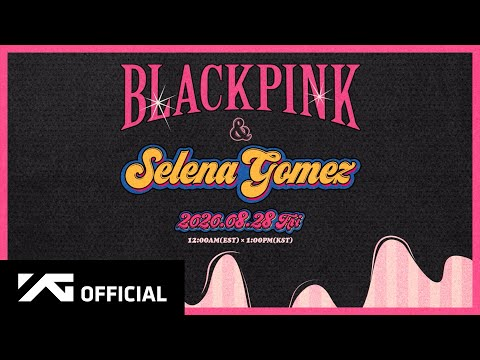 BLACKPINK X Selena Gomez – 'Ice Cream' Teaser Video
