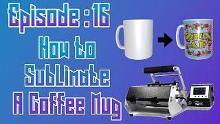 How to Sublimate A Coffee Mug ep: 16