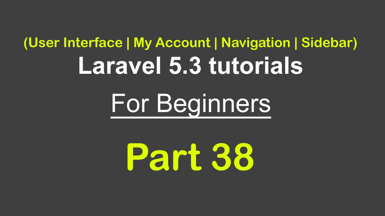 User Interface | My Account | Navigation | Sidebar | Laravel 5 3 tutorial  for beginners - Part 38