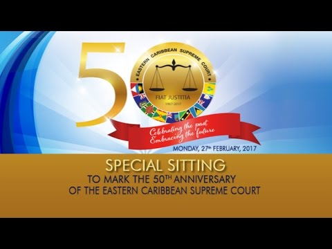 Special Sitting to Mark the 50th Anniversary of the Eastern Caribbean Supreme Court