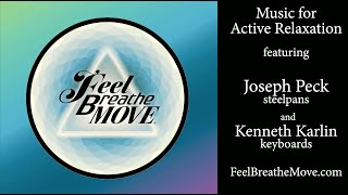 Feel Breathe Move - Music for Active Relaxation - MAJK by Joseph Peck & Kenneth Karlin