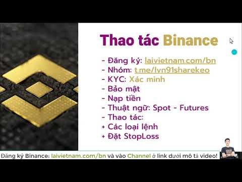 Hướng dẫn tạo tài khoản, xác minh, bảo mật, các thuật ngữ, thao tác trên Binance