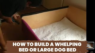 How To Build A Whelping Bed Or Large Dog Bed