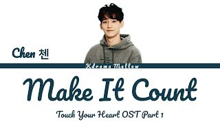 Gambar cover Chen (첸) EXO - Make It Count (Touch Your Heart OST Part 1) Lyrics (Han/Rom/Eng/가사)