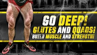 GO DEEP! Glutes & Quads! Build Muscle & Strength!