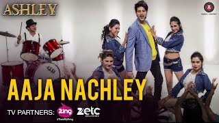 Aaja Nachley - Ashley | Rishi Bhutani & Gurleen Chopra | Nakash Aziz