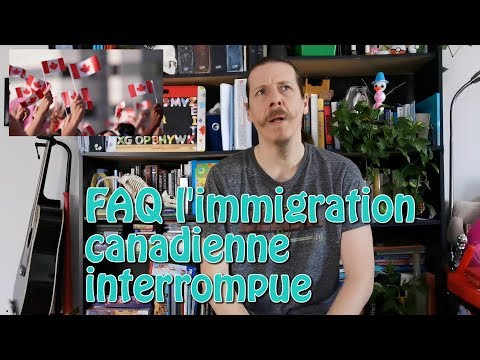 FAQ, l'immigration canadienne interrompue