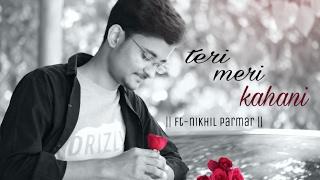 Teri Meri Kahani | cover by Nikhil Parmar | Sagar Bhatia | Valentine Special