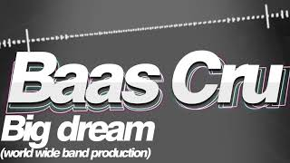 Baas Cru - Big Dream
