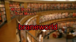 What does braneworld mean?