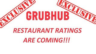 Grubhub Restaurant ratings are coming!  Exclusive News only found here!!!
