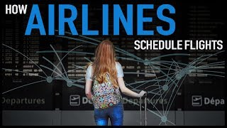 How Airlines Schedule Flights