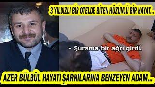 (YENİ)Azer Bülbül'ün Hayatı ve Yürek Burkan Vedası...