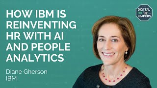 HOW IBM IS REINVENTING HR WITH AI AND PEOPLE ANALYTICS - Interview with IBM CHRO, Diane Gherson