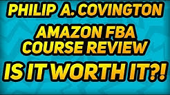 Philip A Covington Amazon FBA Course Review - Is it worth it? Ep. 5