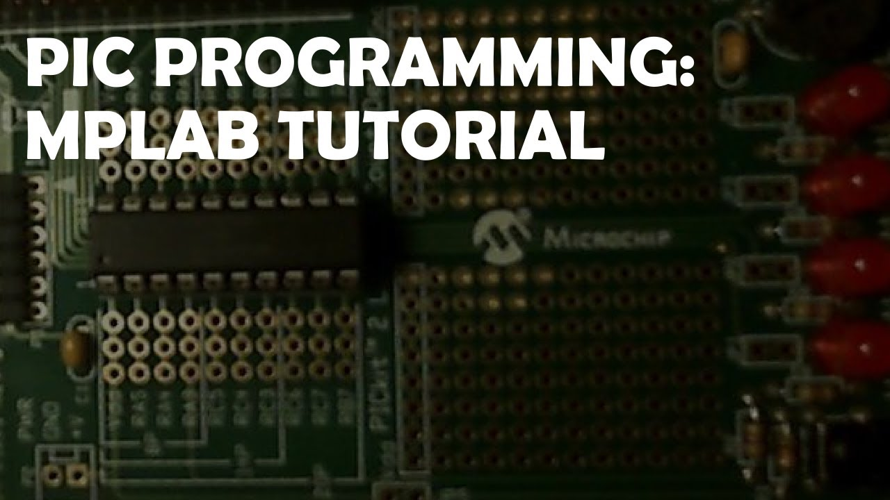 PIC Programming MPLAB Tutorial: Upload Code to a PIC Microcontroller