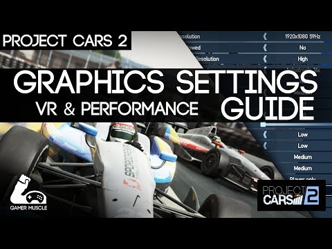 PROJECT CARS 2 GRAPHICS SETTINGS GUIDE -  HIGH PERFORMANCE VR