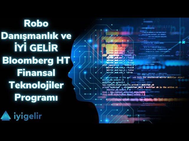 Robo Danışmanlık ve İYİ GELİR BloombergHT Finansal Teknolojiler Programı