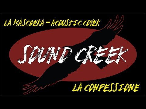 La confessione - Sound Creek (La Maschera Acoustic Cover)