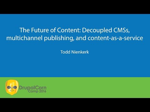 The Future of Content: Decoupled CMSs, multichannel publishing, and content as a service