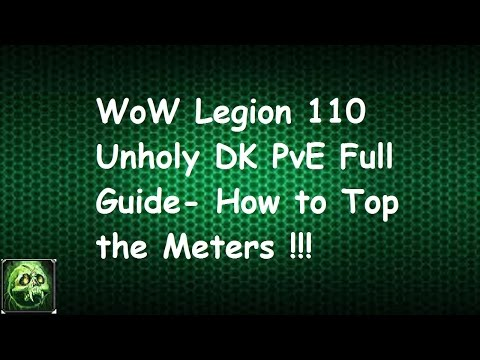 WoW Legion 110 Unholy Death Knight PvE Guide- How to Top the Meters For Your First RAID !